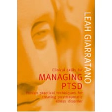Clinical Skills for Managing PTSD: Proven Practical Techniques for Treating Posttraumatic Stress Disorder by Leah Giarratano, ISBN 978-1-92090-200-1 (Softcover)