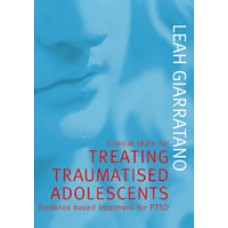 Clinical Skills for Treating Traumatised Adolescents: Evidence Based Treatment for PTSD by Leah Giarratano, ISBN 978-1-92090-203-2 (Softcover)
