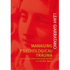 Managing Psychological Trauma: Clinician and Client Resources for the Clinical Skills Series by Leah Giarratano, ISBN 978-1-92090-204-9 (Softcover)